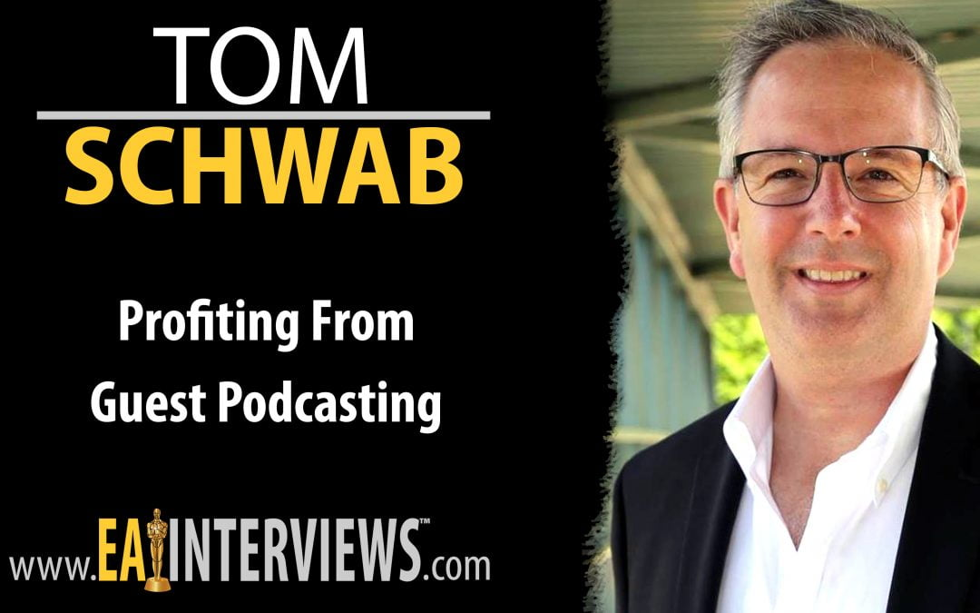 Profiting from Guest Podcasting with Author, Speaker, & CEO of Interview Valet Tom Schwab on Episode #0092