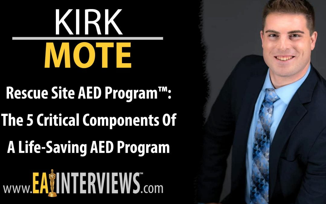 Rescue Site AED Program™ The 5 Critical Components of a Life-Saving AED Program with Speaker, & #1 Best Selling Author, & CEO Kirk Mote on Episode #0140