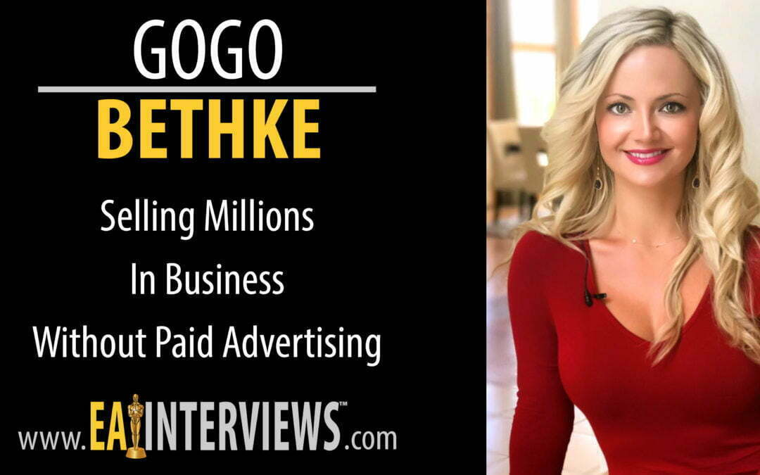 0128: Selling Millions in Business without PAID ADVERTISING with Gogo Bethke