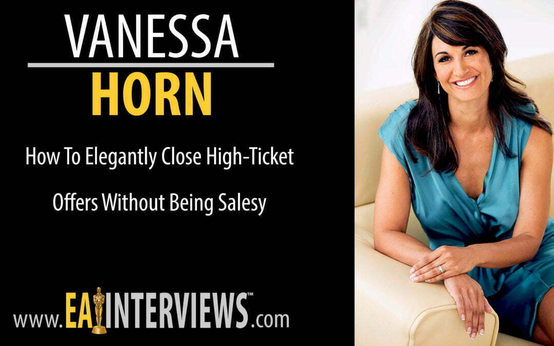0069: How to elegantly close high-ticket offers without being salesy with Speaker, Trainer, Author, 7-Figure Business Builder, CEO & Sales Coach Vanessa Horn