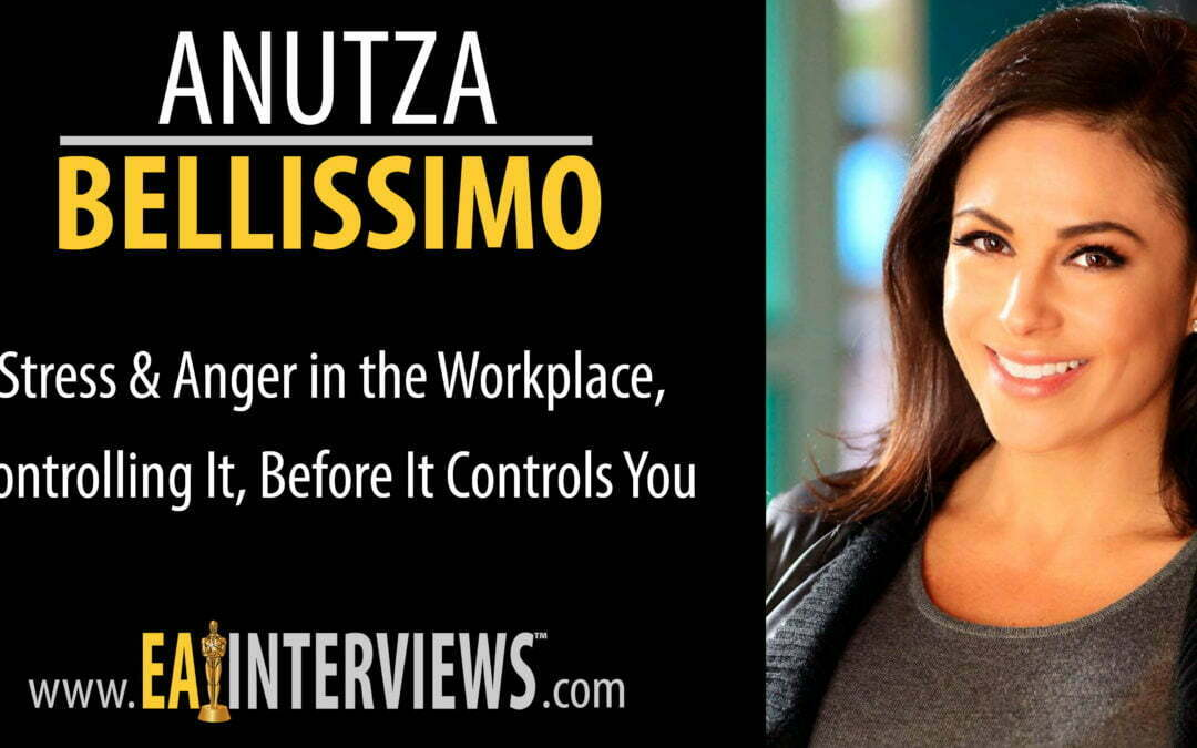 Stress & Anger in the Workplace, Controlling It, Before It Controls You with Anutza Bellissimo on Episode #0121