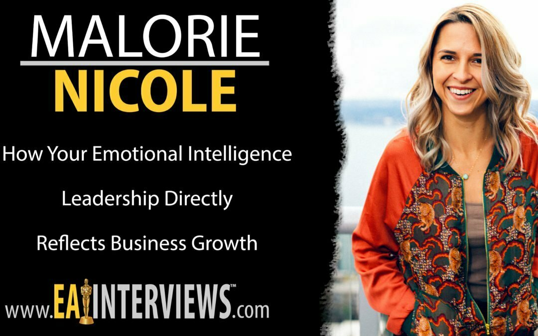 How Your Emotional Intelligence Leadership Directly Reflects Business Growth with Malorie Nicole on Episode #0146