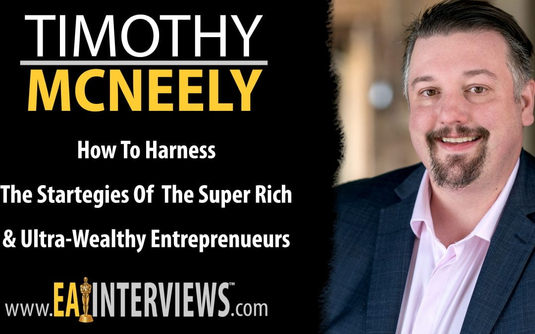 How to Harness the Strategies of the Super Rich & Ultra-Wealthy Entrepreneurs with Author, Speaker, Podcast Host & CEO of Lifestone Companies Timothy McNeely on Episode #0167