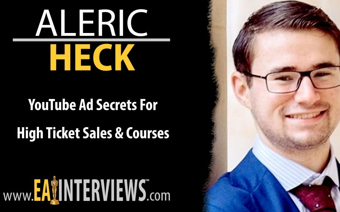 YouTube Ad Secrets for High Ticket Sales & Courses with Aleric Heck on Episode #0168