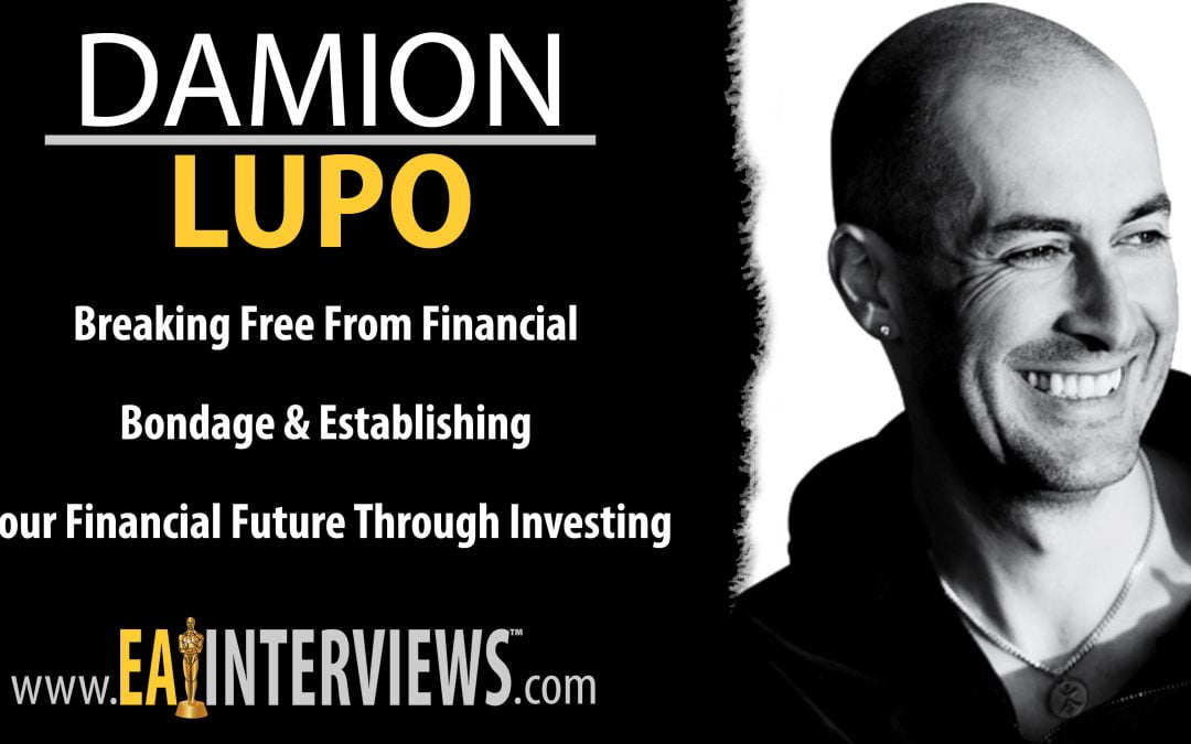Breaking Free from Financial Bondage & Establishing your Financial Future Through Investing with Best Selling Author & CEO of Total Control Financial Damion Lupo on Episode #0170