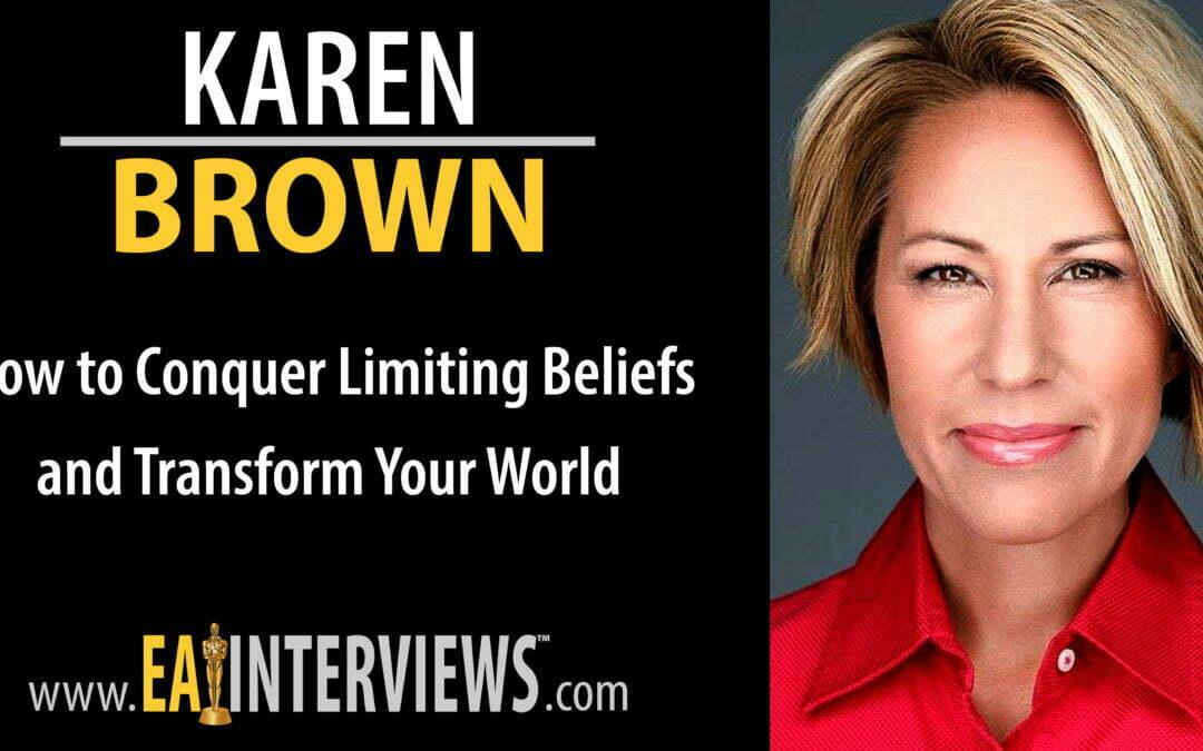 How to Conquer Limiting Beliefs and Transform Your World with Unconscious Mind Expert in Leadership and Professional Performance, Author, Speaker, and CEO of Velocity Leadership Consulting Karen Brown on Episode #0103
