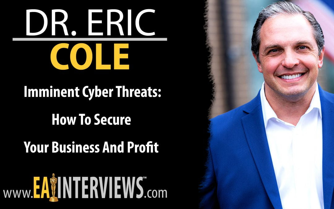 Imminent Cyber Threats: How to secure your business and profit with Dr. Eric Cole on Episode #0173