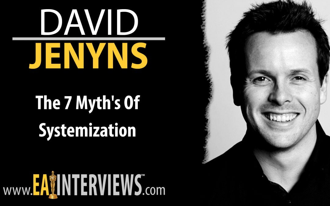 0175: The 7 Myth's of Systemization with Host of the Business Systems Simplified Podcast, TEDx Speaker, & Founder & Author of SYSTEMology® David Jenyns