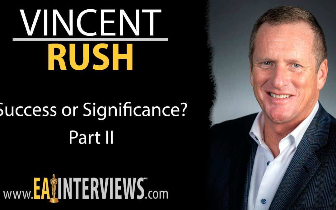 0181: Success or Significance? [Part II] with Vincent Rush