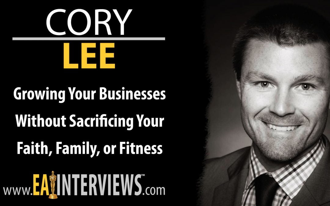 0184: Growing Your Businesses Without Sacrificing Your Faith, Family, or Fitness with Speaker, Trainer, Business Builder, and John Maxwell Executive Director Leadership Expert Cory Lee
