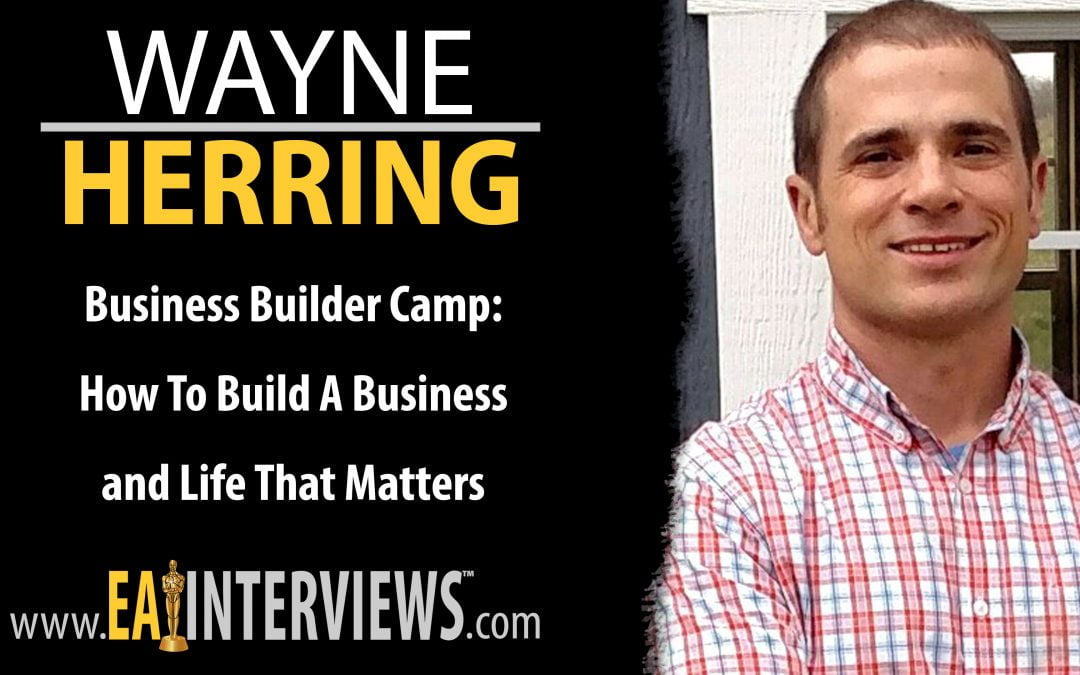 0189: Business Builder Camp: How To Build A Business and Life That Matters with Wayne Herring