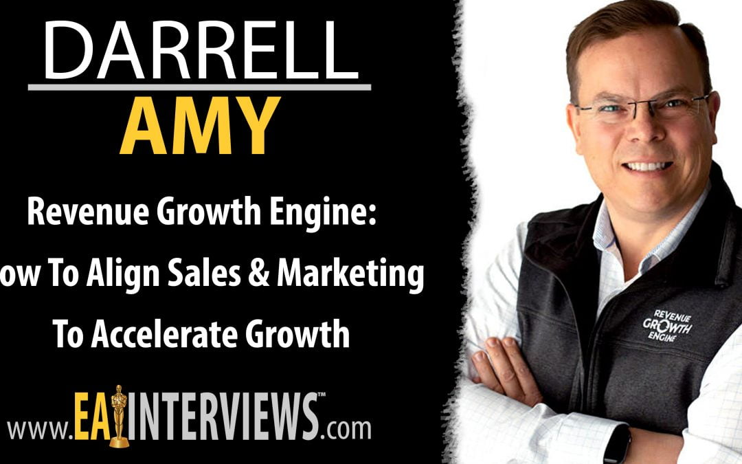 Revenue Growth Engine: How To Align Sales & Marketing To Accelerate Growth with Darrell Amy on Episode #0190