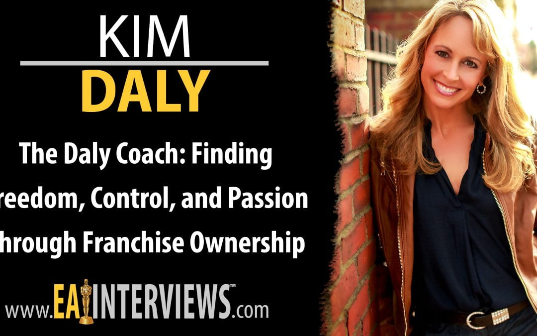 0194: The Daly Coach: Finding Freedom, Control, and Passion Through Franchise Ownership with Speaker, Trainer & CEO Kim Daly