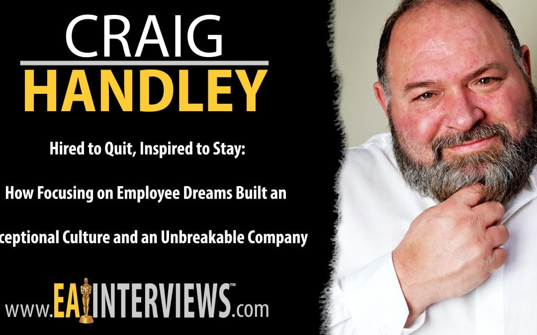 0195: Hired to Quit, Inspired to Stay: How Focusing on Employee Dreams Built an Exceptional Culture and an Unbreakable Company with Best Selling Author, Speaker, Army Veteran, Recording Artist & CEO Craig Handley