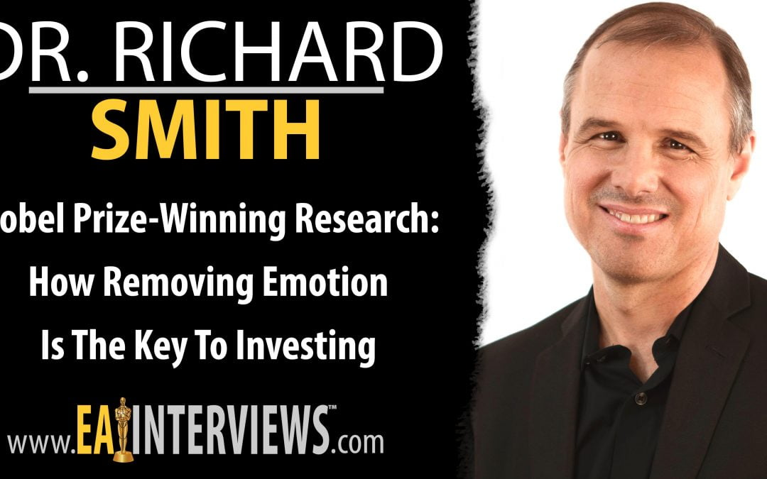 Nobel Prize-Winning Research: How Removing Emotion Is The Key To Investing with Dr. Richard Smith on Episode #0196