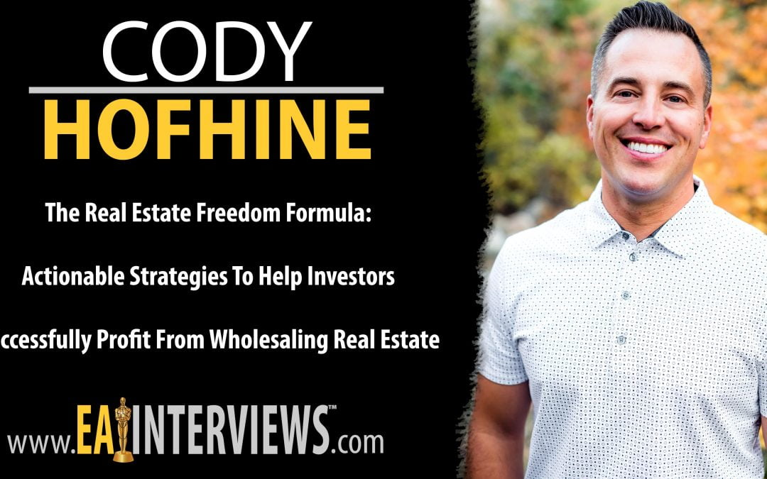 The Real Estate Freedom Formula: Actionable Strategies To Help Investors Successfully Profit From Wholesaling Real Estate with Cody Hofhine on Episode #0201
