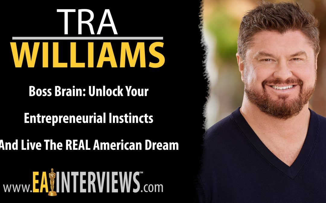 Boss Brain: Unlock Your Entrepreneurial Instincts And Live The REAL American Dream With Author, & Speaker Tra Williams on Episode #0209