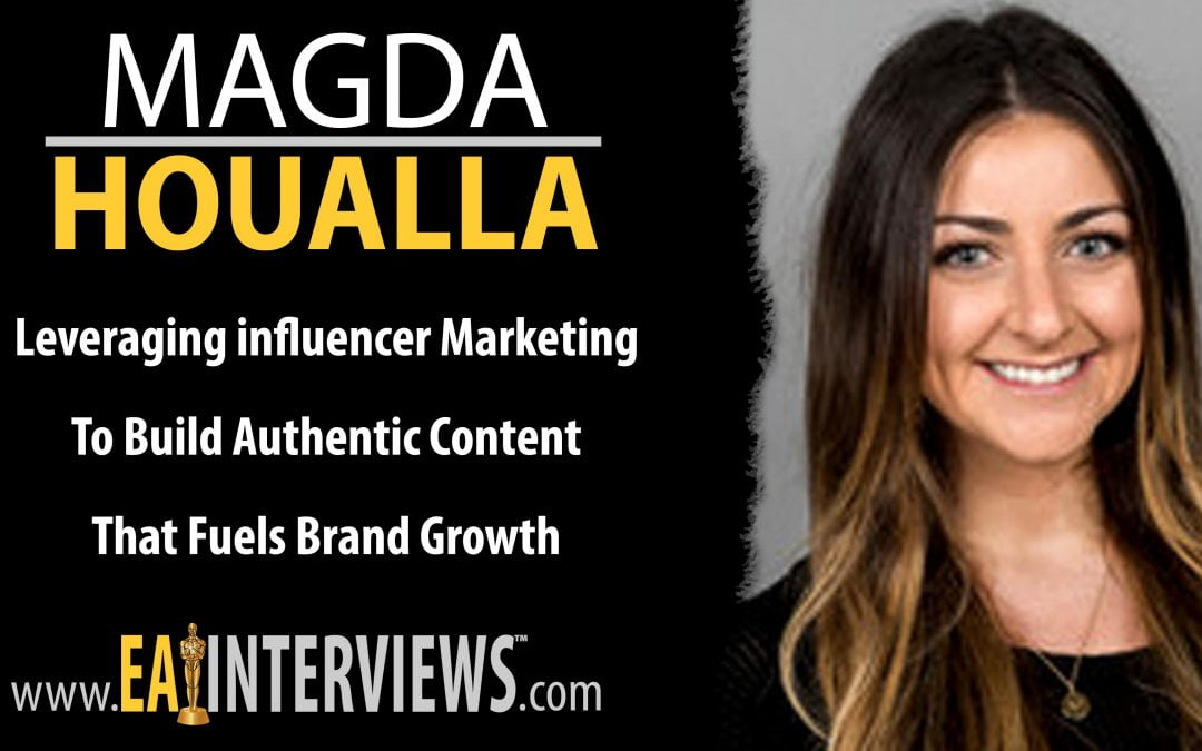 Leveraging influencer Marketing to build Authentic Content That Fuels Brand Growth with Magda Houalla on Episode #0210