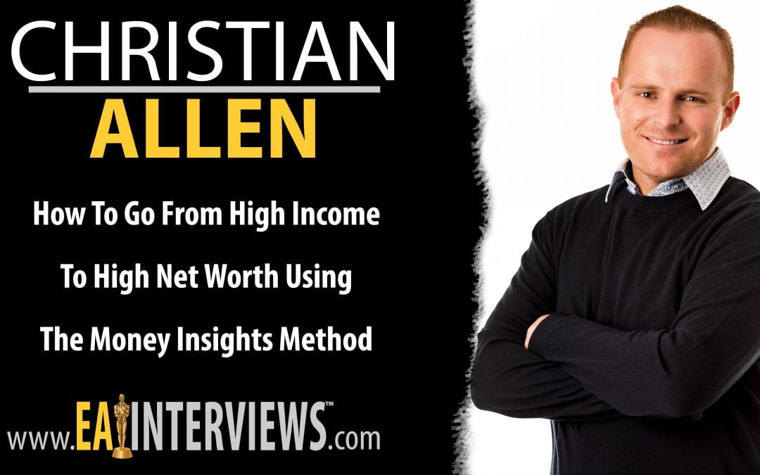 0211: How To Go From High Income To High Net Worth Using The Money Insights Method with Founder & CEO of Money Insights Christian Allen