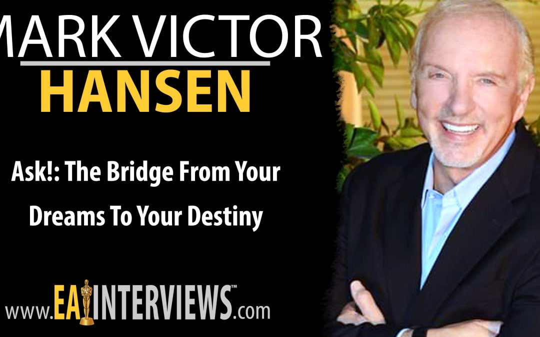 Ask!: The Bridge from Your Dreams To Your Destiny With Speaker, Trainer, & Worldwide Best Selling Author Mark Victor Hansen on Episode #0216