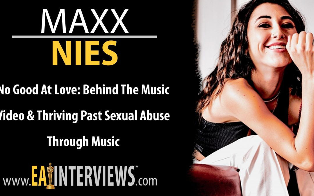 No Good At Love: Behind The Music Video & Thriving Past Sexual Abuse Through Music With Recording Artist Maxx Nies on Episode #0222