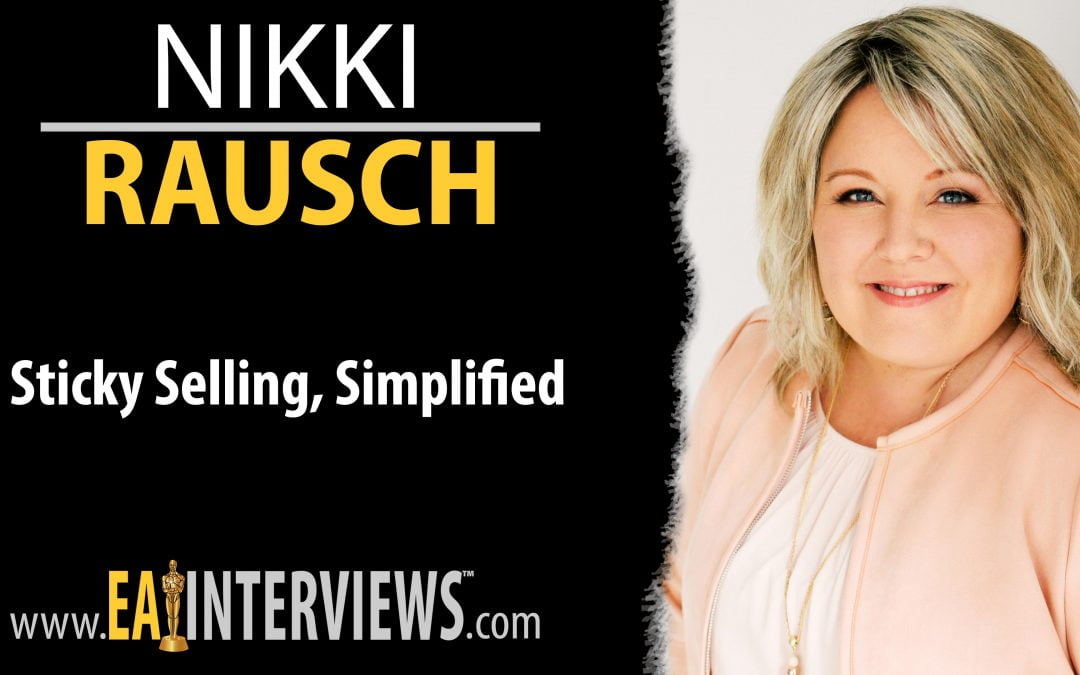 0254: Sticky Selling, Simplified With Your Sales Maven, Author, Speaker, CEO Nikki Rausch