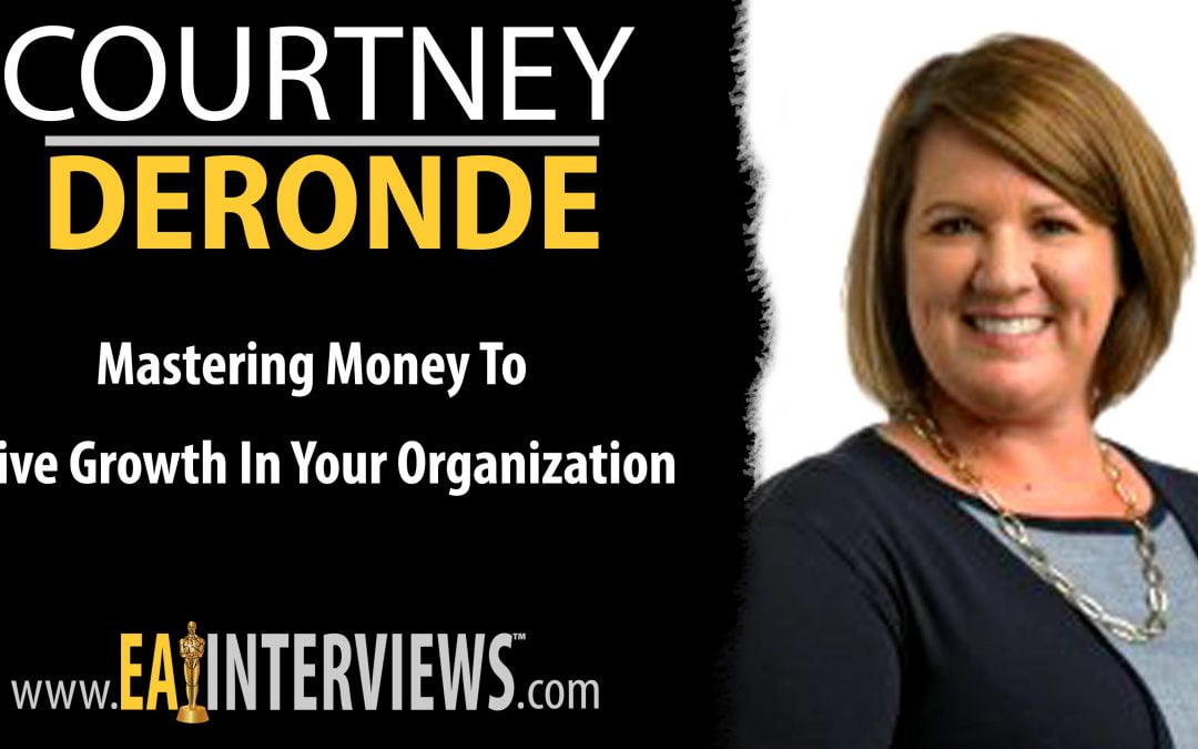 Mastering Money To Drive Growth In Your Organization with Co-Managing Partner & CPA Courtney DeRonde on Episode #0259