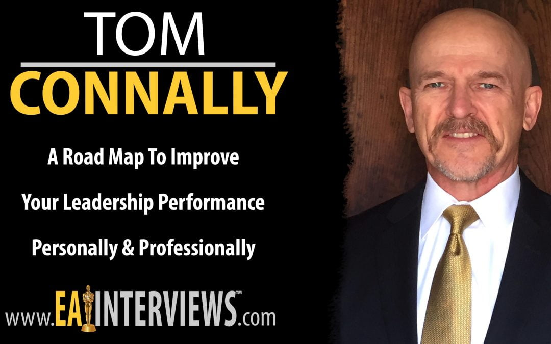 A Road Map To Improve Your Leadership Performance Personally & Professionally with Author, Speaker & Marine Corp Veteran Tom Connally on Episode #0260