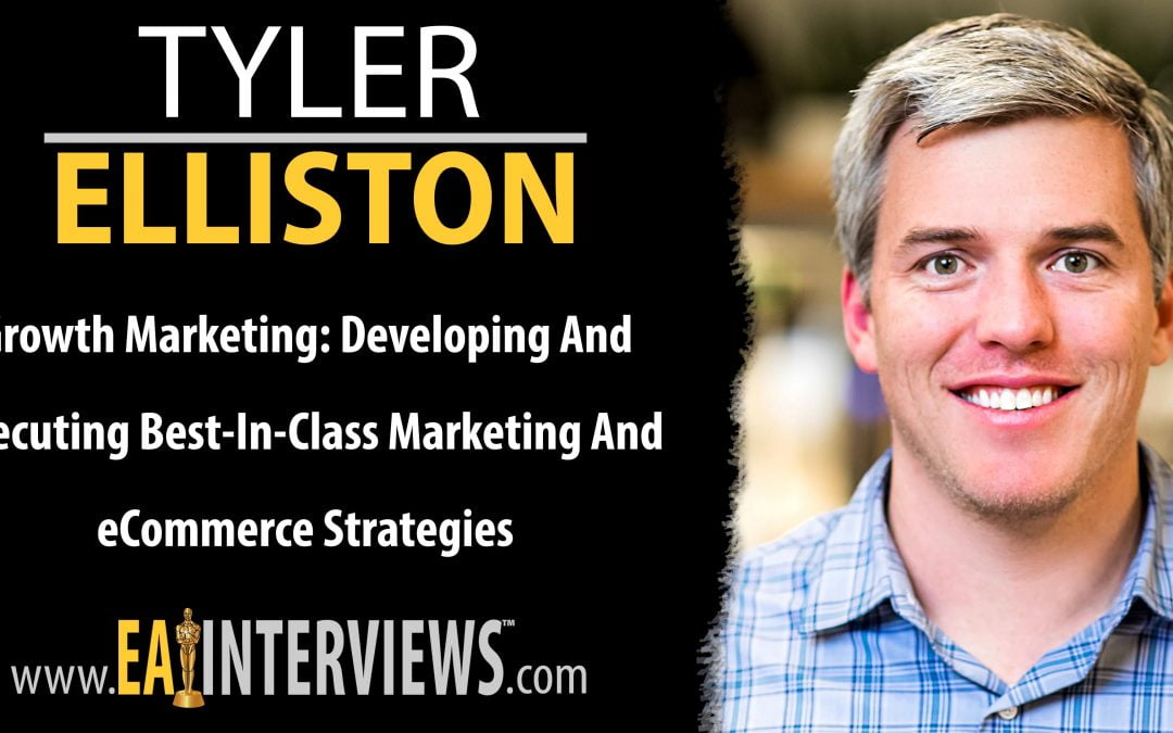 Growth Marketing: Developing And Executing Best-In-Class Marketing And eCommerce Strategies With Right Side Up Founder Tyler Elliston on Episode #0261