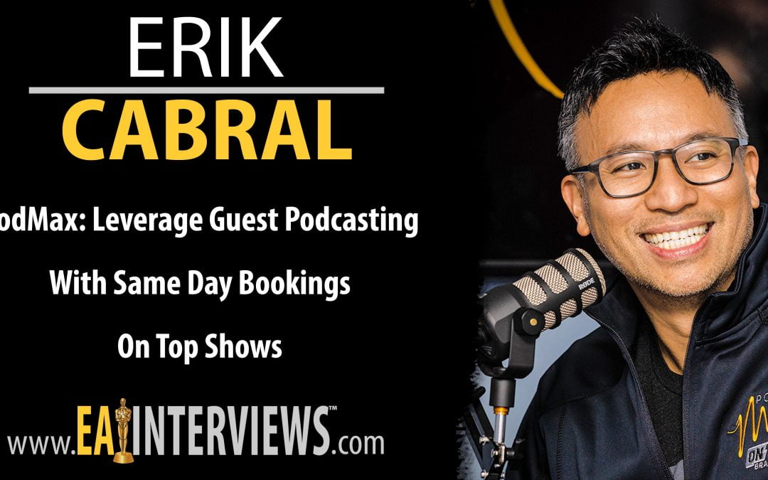 PodMax: Leverage Guest Podcasting with Same Day Bookings on Top Shows with On Air Brands and PodMax Founder Erik Cabral on Episode #0264