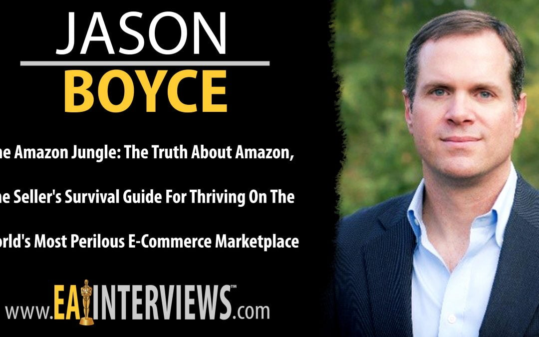 The Amazon Jungle: The Truth About Amazon, The Seller's Survival Guide for Thriving on the World's Most Perilous E-Commerce Marketplace with Jason Boyce on Episode #0265