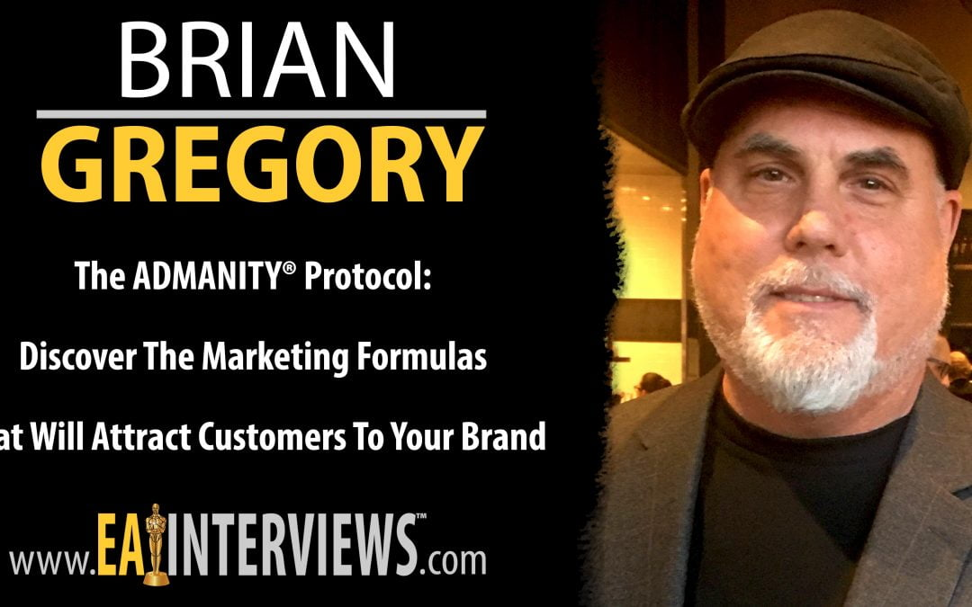 The ADMANITY® Protocol: Discover The Marketing Formulas That Will Attract Customers To Your Brand with CEO Brian Gregory on Episode #0268