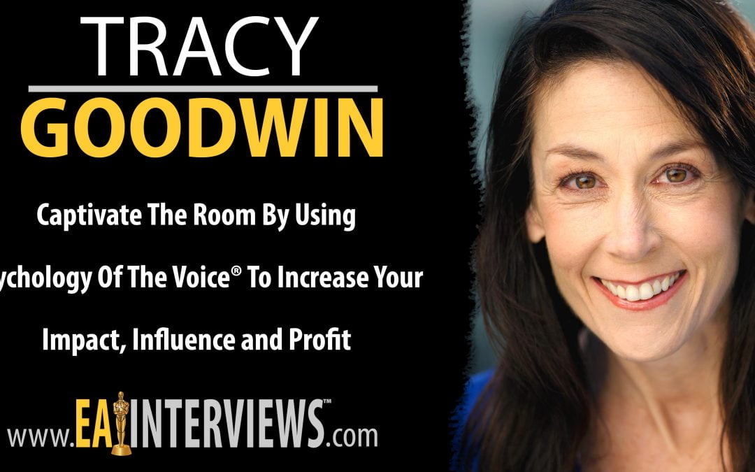 Captivate The Room by Using Psychology of the Voice® to Increase Your Impact, Influence and Profit with CEO Tracy Goodwin on Episode #0271