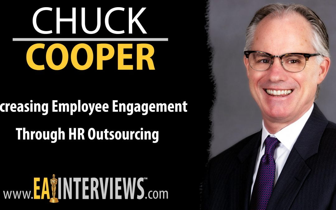 Increasing Employee Engagement Through HR Outsourcing with Chuck Cooper on Episode #0272