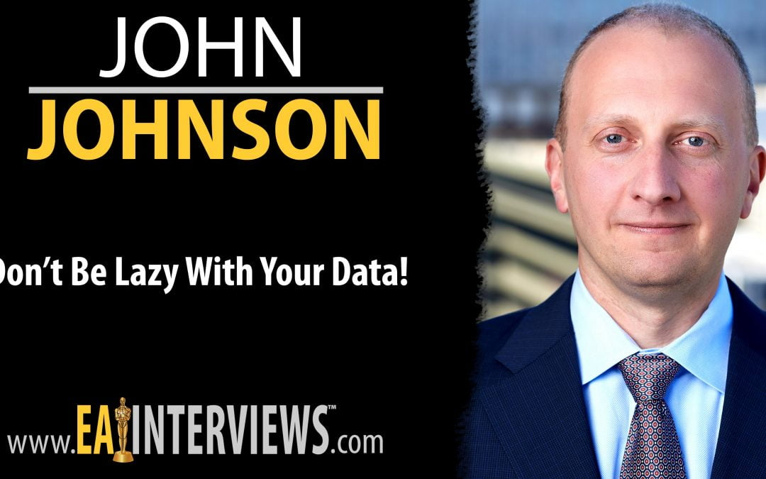 Don't be Lazy with Your Data! With Dr. John Johnson on Episode #0274