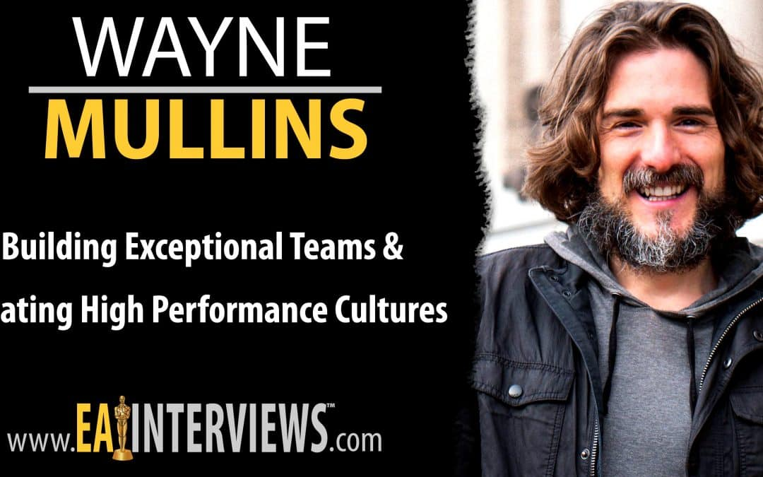 Building Exceptional Teams & Creating High Performance Cultures with Founder of Ugly Mug Marketing Wayne Mullins on Episode #0231