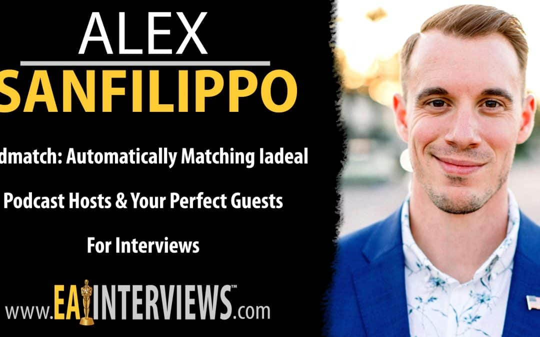 Podmatch: Automatically Matching Ideal Podcast Hosts & Your Perfect Guests For Interviews with Founder & CEO Alex Sanfilippo on Episode #0233