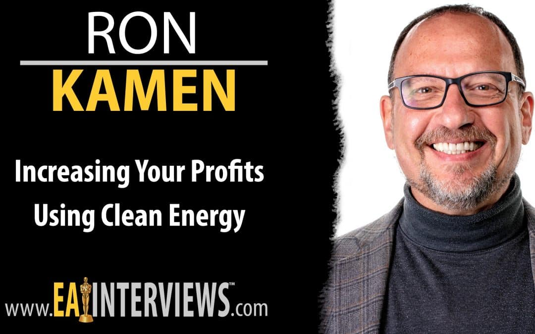 Increasing Your Profits Using Clean Energy with Host & CEO of Earthkind Energy Consulting Ron Kamen on Episode #0279