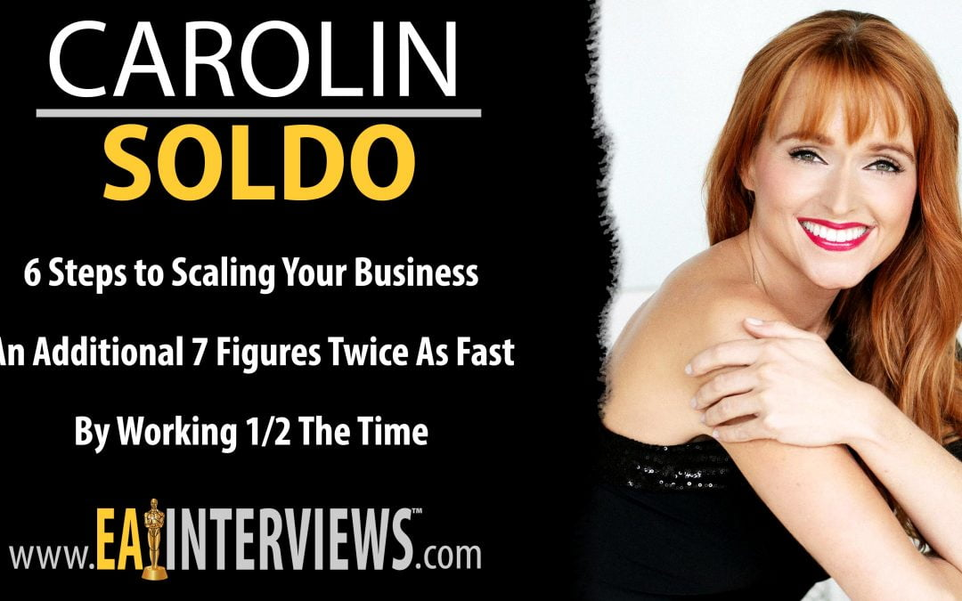 6 Steps to Scaling Your Business An Additional 7 Figures Twice As Fast By Working 1/2 The Time with Speaker, Trainer, CEO & Female Entrepreneur Of The Year Carolin Soldo on Episode #0280