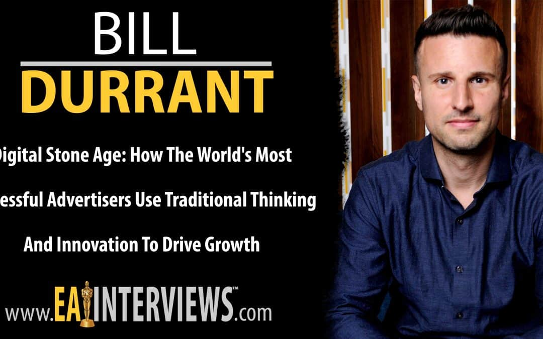 Digital Stone Age: How the World's Most Successful Advertisers Use Traditional Thinking and Innovation to Drive Growth with Bill Durrant on Episode #0281