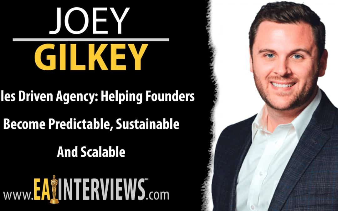 Sales Driven Agency: Helping Founders Become Predictable, Sustainable and Scalable with Joey Gilkey on Episode #0285