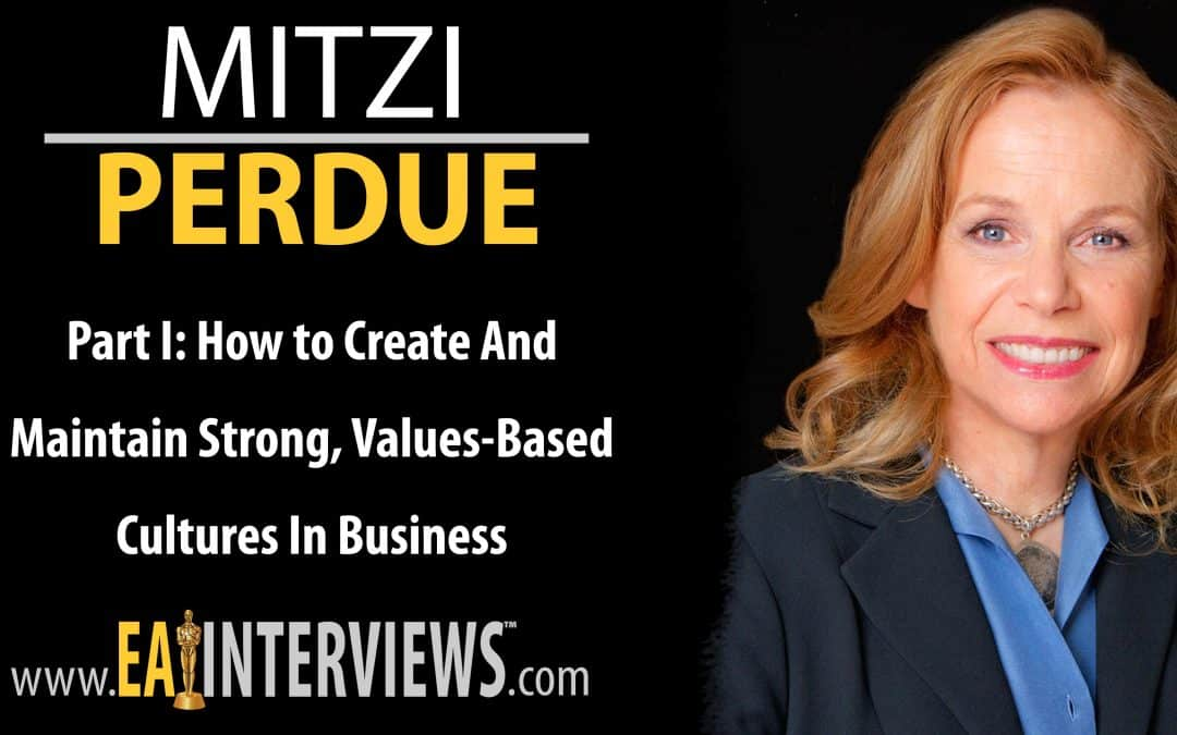 How to Create and Maintain Strong, Values-Based Cultures in Business with Author, Speaker, Daughter of Sheraton Hotel Co-Founder & Widow of Frank Perdue, the Poultry Magnate Mitzi Perdue on Episode #0239 [ Part I ]