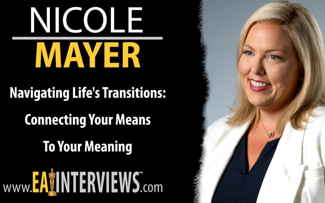 Navigating Life's Transitions: Connecting Your Means to Your Meaning with Speaker & Best-Selling Author Nicole Mayer on Episode #0286