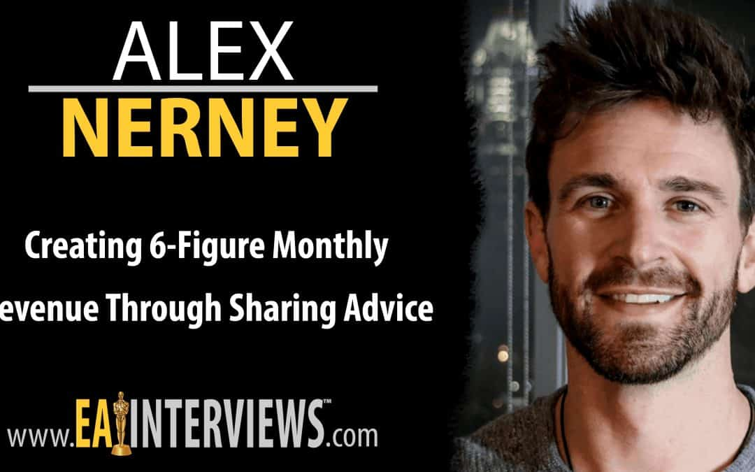Creating 6-Figure Monthly Revenue Through Sharing Advice with Alex Nerney on Episode #0161