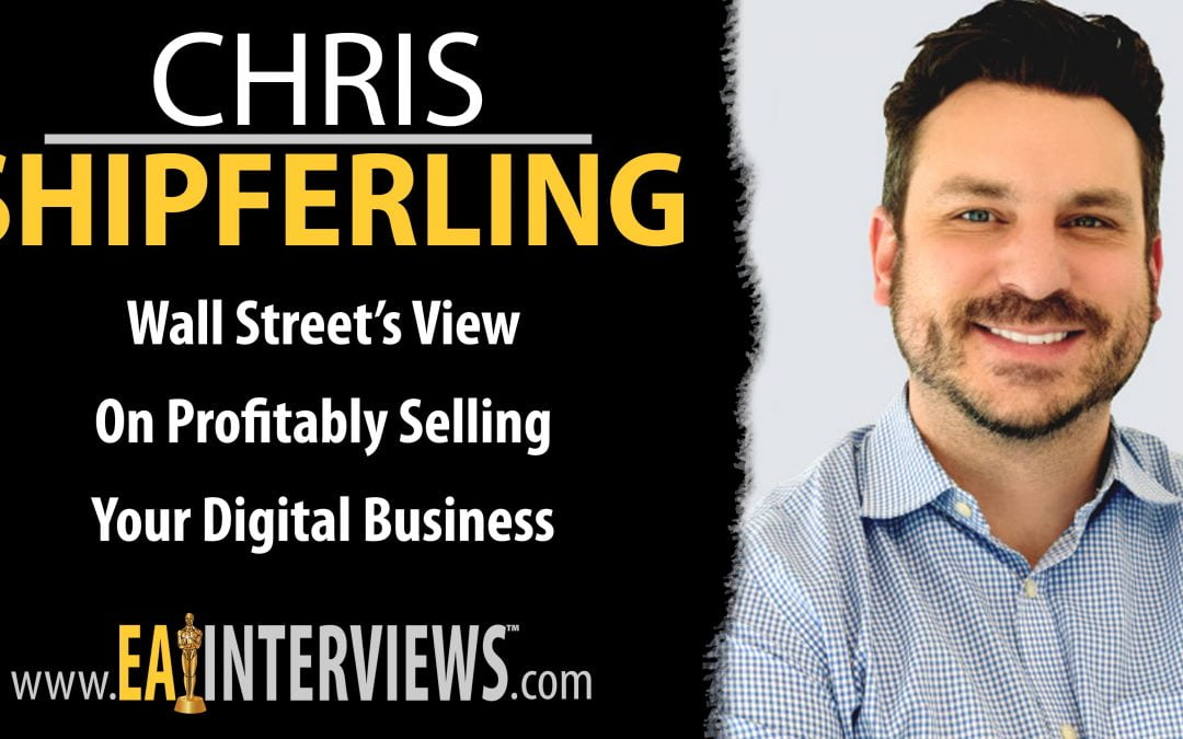 Wall Street's View on Profitably Selling Your Digital Business with Chris Shipferling on Episode #0160