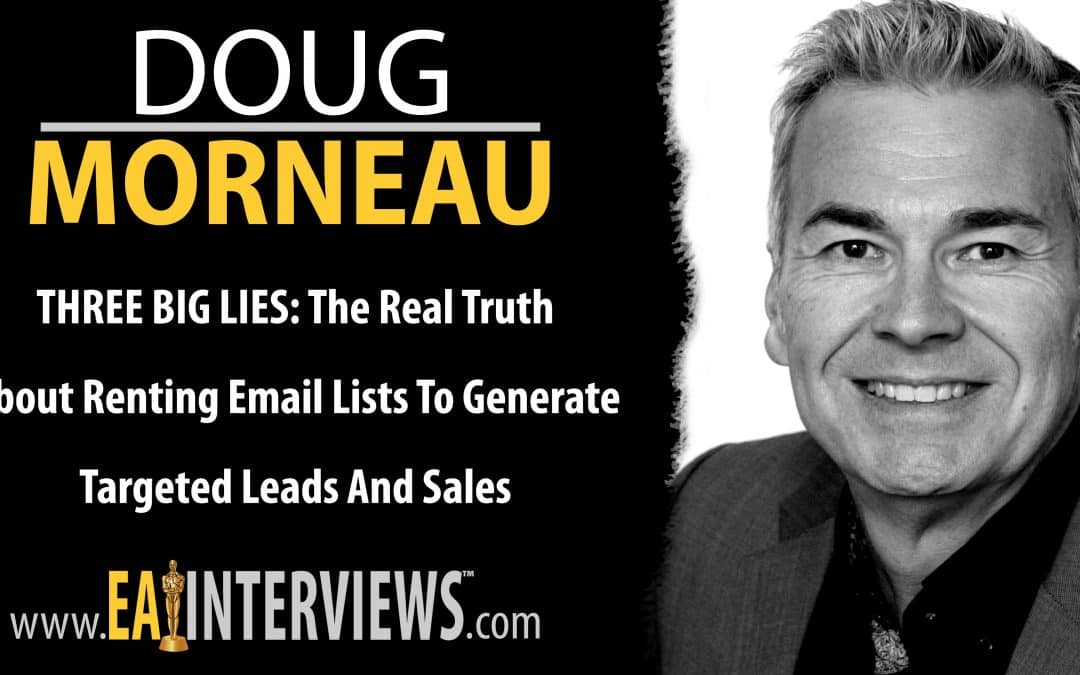 THREE BIG LIES: The Real Truth About Renting Email Lists to Generate Targeted Leads and Sales with Doug Morneau on Episode #0162