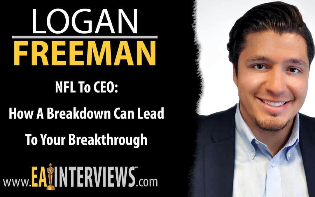 NFL To CEO: How a Breakdown Can Lead To Your Breakthrough with Logan Freeman on Episode #0166