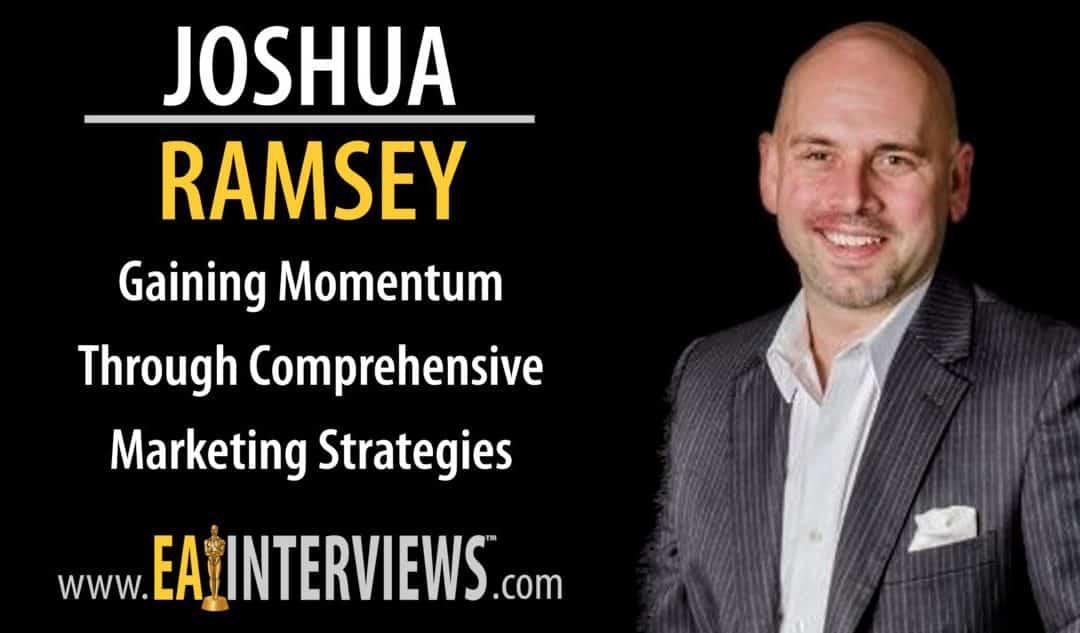 Gaining Momentum Through Comprehensive Marketing Strategies with Joshua Ramsey on Episode #0133