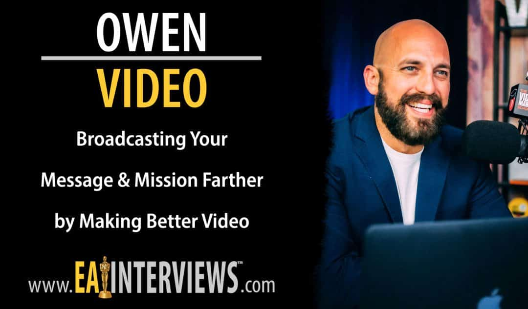 Broadcasting Your Message & Mission Farther by Making Better Video with Owen Video on Episode #0138