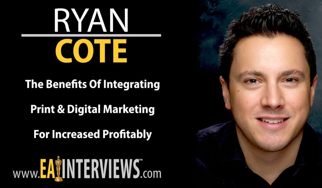 The Benefits of Integrating Print & Digital Marketing for Increased Profitably with Ryan Cote on Episode #0148